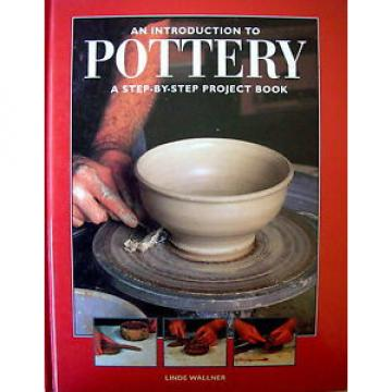 AN INTRODUCTION TO POTTERY by Linde Wallner A step-by-step project book - VGC