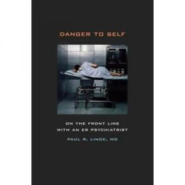 Danger to Self: On the Front Line with an ER Psychiatrist by Linde, Paul