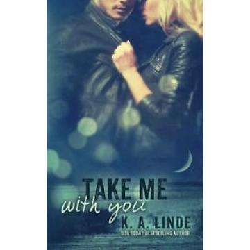 NEW Take Me With You (Volume 2) by K.A. Linde