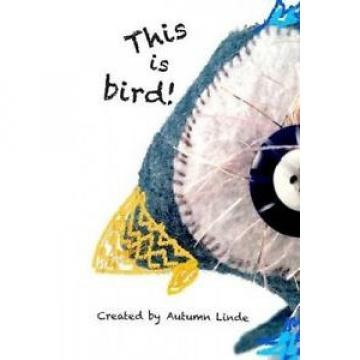 This Is Bird! by Autumn Linde.