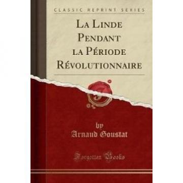 La Linde Pendant La Periode Revolutionnaire (Classic Reprint) [FRE] by Arnaud Go