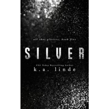Silver (All That Glitters) by K. a. Linde.