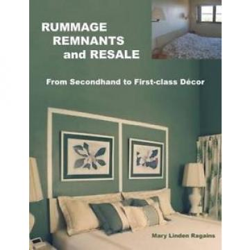 Rummage, Remnants and Resale: From Secondhand to First-Class Decor by Mary Linde