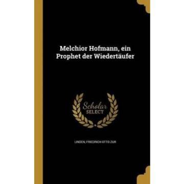 Melchior Hofmann, Ein Prophet Der Wiedertaufer [GER] by Friedrich Otto Zur Linde